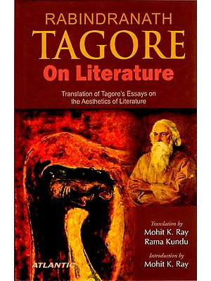 Rabindranath Tagore on Literature (Translation of Tagore's Essays on the Aesthetics of Literature)
