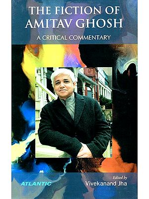 The Fiction of Amitav Ghosh (A Critical Commentary)