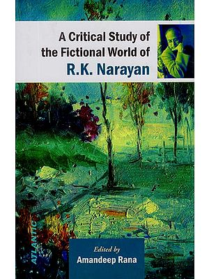 A Critical Study of the Fictional World of R. K. Narayan