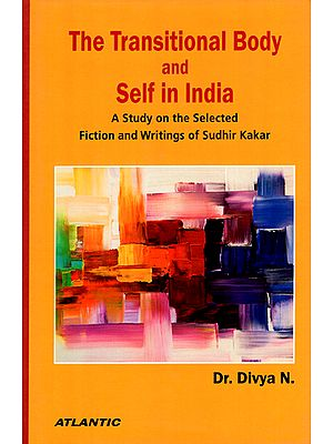 The Transitional Body and Self in India (A Study on the Selected Fiction and Writings of Sudhir Kakar)