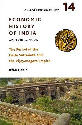 Economic History of India- AD 1206-1526 (The Period of the Delhi Sultanate and the Vijayanagara Empire)
