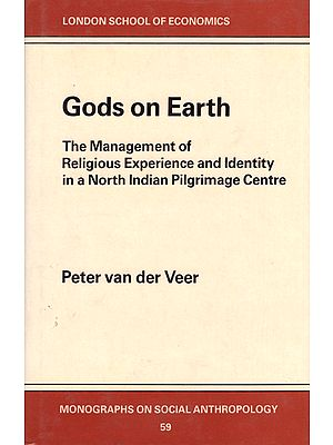 Gods on Earth (The Management of Religious Experience and Identity in a North Indian Pilgrimage Centre)