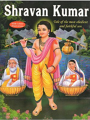 Shravan Kumar - Tale of the Most Obedient and Faithful Son (A Pictorial Book)