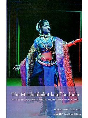 The Mrichchhakatika of Sudraka (With Introduction, Critical Essays and A Photo Essay