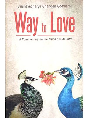 Way to Love - A Commentary on the Narad Bhakti Sutra