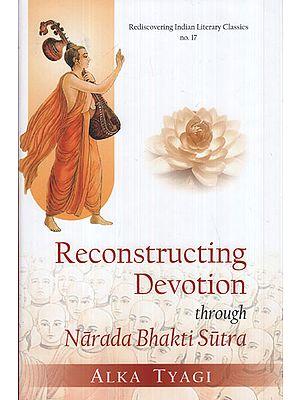 Reconstructing Devotion Through Narada Bhakti Sutra