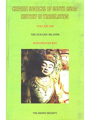 Chinese Sources of South Asian History in Translation- The Oceanic Islands (Vol-VIII)