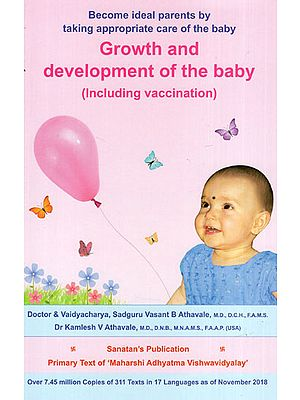 Growth and Development of the Baby- Including Vaccination (Become Ideal Parents by Taking Appropriate Care of the Baby)