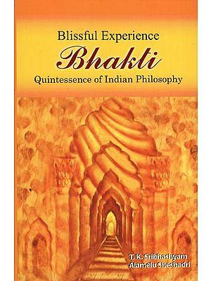 Blissful Experience Bhakti: Quintessence of Indian Philosophy