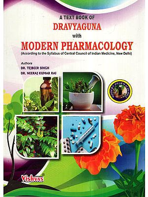 A Text Book of Dravyaguna With Modern Pharmacology (According To The Syllabus Of Central Council Of Indian Medicine, New Delhi)