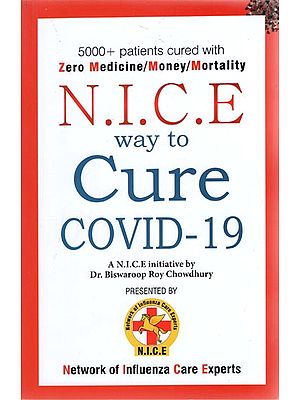 N.I.C.E Way to Cure Covid-19 - 5000+ patients Cured With Zero Medicine/Money/Mortality