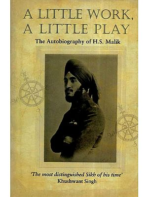 A Little Work, A Little Play- The Autobiography Of H. S. Malik