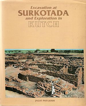 Excavation At Surkotada 1971-72 and Exploration in Kutch