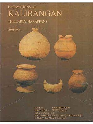 Excavations At Kalibangan- The Early Harappans