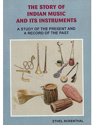 The Story of Indian Music and its Instruments (A Study of the Present and a Record of the Past)