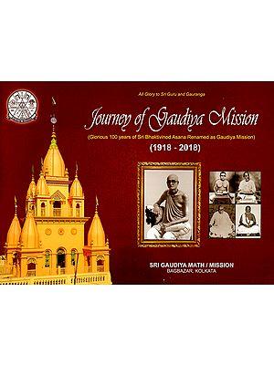 Journey of Gaudiya Mission- Glorious 100 Years of Sri Bhaktivinod Asana Renamed as Gaudiya Mission (1918-2018)