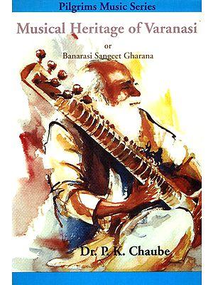 Musical Heritage of Varanasi or Banarasi Sangeet Gharana