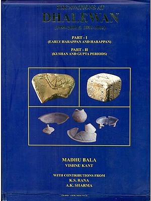 Excavations At Dhalwan - 1999-2000 & 2001-2002 (Part-I: Early Harappan and Harappan, Part-II: Kushan and Gupta Periods)