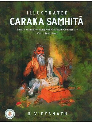Illustrated Caraka Samhita - English Translation along with Cakrapani Commentary (Part-I)