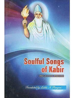 Soulful Songs of Kabir (Selected Poems)