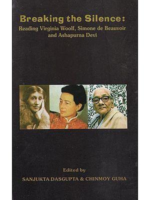 Breaking the Silence: Reading Virginia Woolf, Simone de Beauvoir and Ashapurna Devi