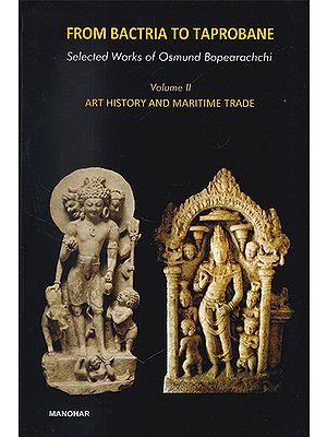 From Bactria to Taprobane (Volume II Art History and Maritime Trade)