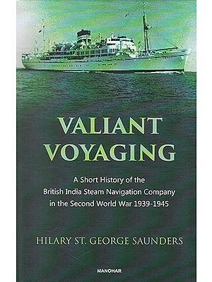 Valiant Voyaging (A Short History of the British India Steam Navigation Company in the Second World War 1939-1945)