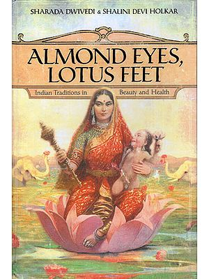 Almonds Eyes, Lotus Feet (Indian Traditions in Beauty and Health)