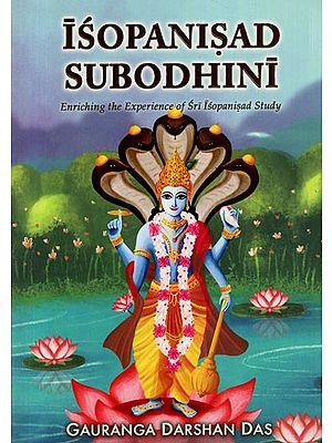 Isopnisad Subodhini (Enriching the Experience of Sri Isopnisad Study)