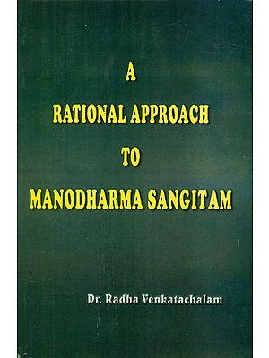 A Rational Approach to Manodharma Sangitam