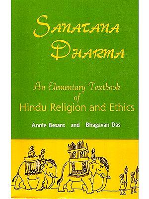 Sanatana Dharma- An Elementary Textbook of Hindu Religion and Ethics