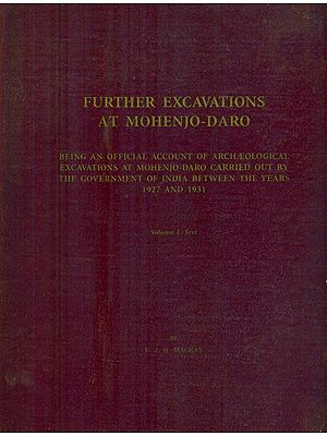 Further Excavations At Mohenjo-Daro- 1927 and 1931: Part I (An Old and Rare Book)