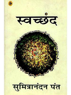 स्वच्छंद; A Selection from Shri Sumitra Nandan Pant's Poems