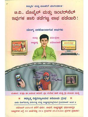 ಟಿ.ವಿ., ಮೊಬೈಲ್ ಮತ್ತು ಇಂಟರನೆಟ್ ಇವುಗಳ ಹಾನಿ ತಡೆಗಟ್ಟಿ ಲಾಭ ಪಡೆಯಿರಿ!: Keep Away from the Harmful Effects of TV, Mobile & Internet and Benefit from them (Kannada)