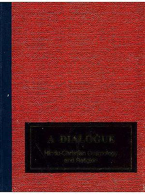 A Dialogue: Hindu-Christian Cosmology and Religion