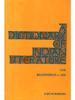 A Dictionary of Indian Literature One (Beginnings - 1850)