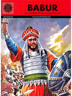 Babur – The Founder of the Mughal Dynasty