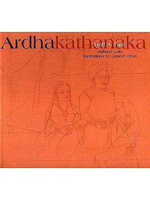 Ardhakathanaka (Half A Tale)