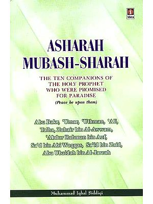 Asharah Mubash-Sharah: The ten companions of the Holy Prophet who were Promised for Paradise
