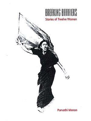 Breaking Barriers: Stories of Twelve Women
