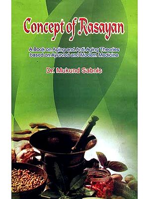 Concept of Rasayan (A Book on Aging and Anti-Aging Theories Based on Ayurved and Modern Medicine)