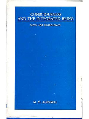 CONSCIOUSNESS AND THE INTEGRATED BEING: Sartre and Krishnamurti