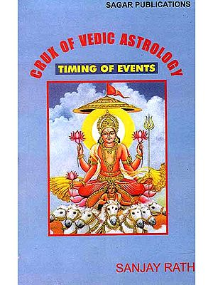 Crux of Vedic Astrology Timing of Events