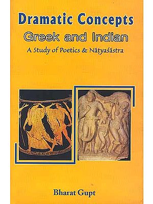 Dramatic Concepts: Greek and Indian (A Study of Poetics and  Natyasastra)
