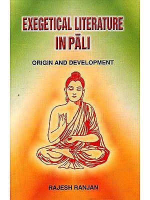 Exegetical Literature In Pali: Origin and Development