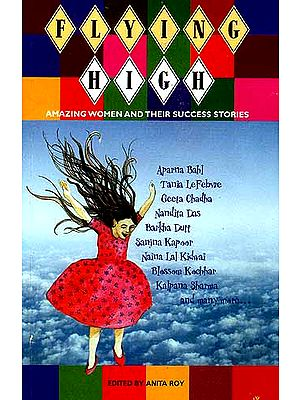 FLYING HIGH: Amazing Women and their success Stories