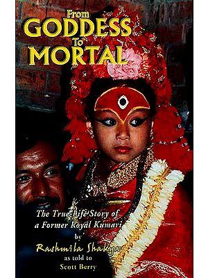 From Goddess to Mortal (The True-Life Story of a Former Royal Kumari)
