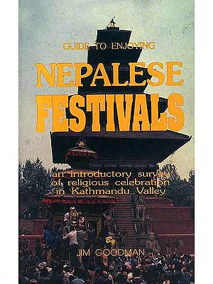 Guide To Enjoying Nepalese Festivals: An Introductory Survey of Religious Celebration in Kathmandu Valley