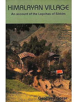 Himalayan Village An Account of the Lepchas of Sikkim