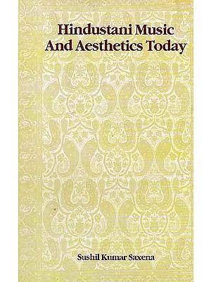 Hindustani Music and Aesthetics Today